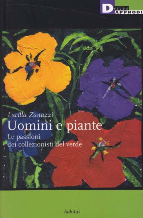 UOMINI E PIANTE le passioni dei collezionisti del verde Lucilla Zanazzi Maresa Del Bufalo